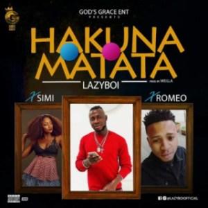 "Lazyboi - ""Hakuna Matata"" ft. Simi & Romeo"